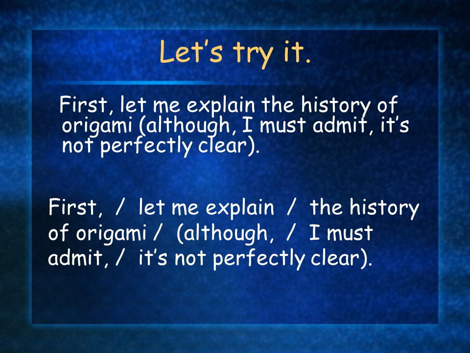 Let's try it. First, let me explain the history of origami (although, I must admit, it's not perfectly clear).