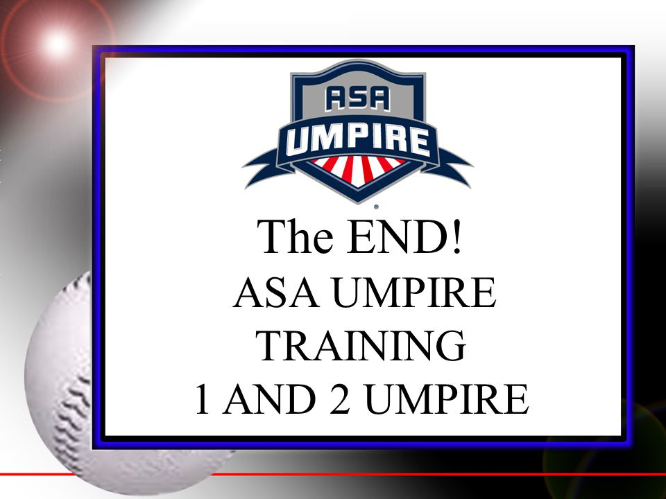 The END! ASA UMPIRE TRAINING 1 AND 2 UMPIRE