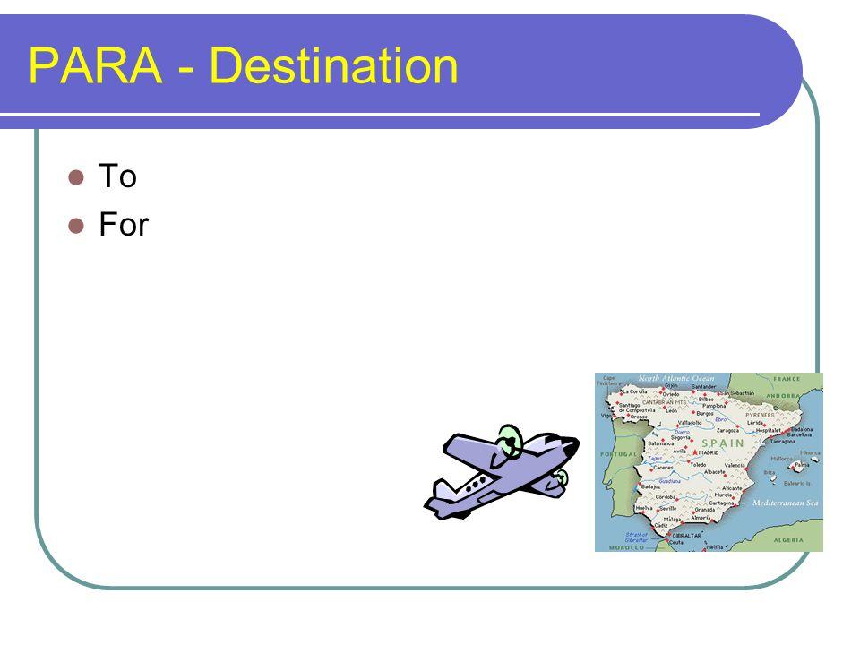 PARA - Destination To For