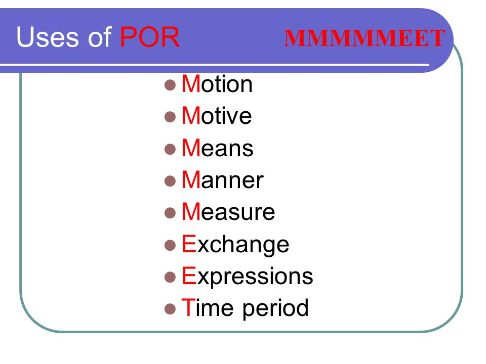 Uses of POR MMMMMEET Motion Motive Means Manner Measure Exchange