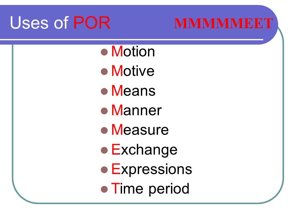 Uses of POR MMMMMEET Motion Motive Means Manner Measure Exchange