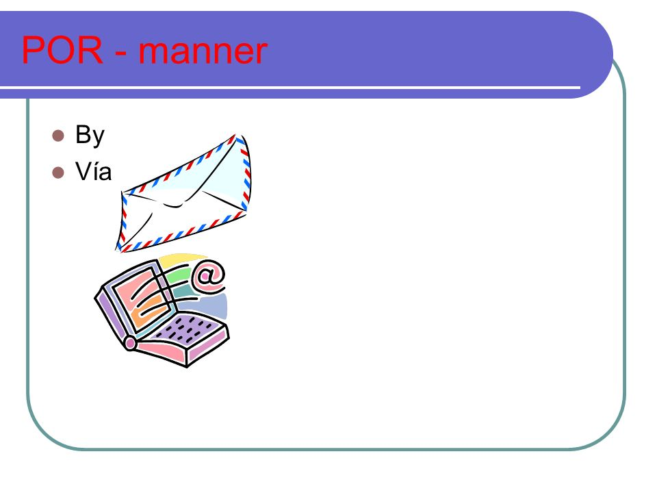 POR - manner By Vía