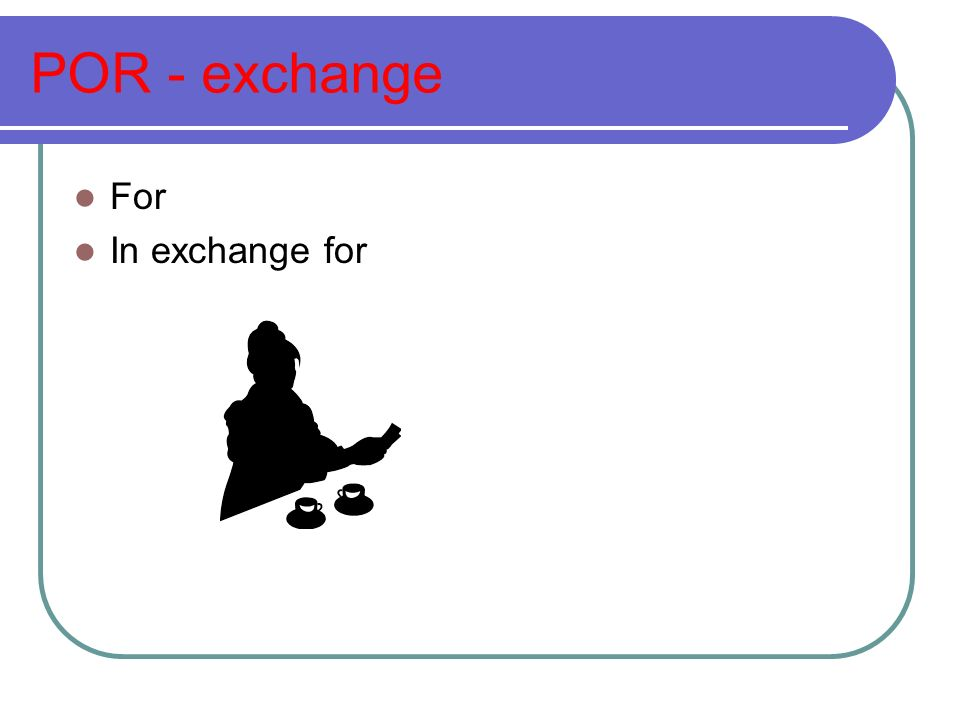 POR - exchange For In exchange for