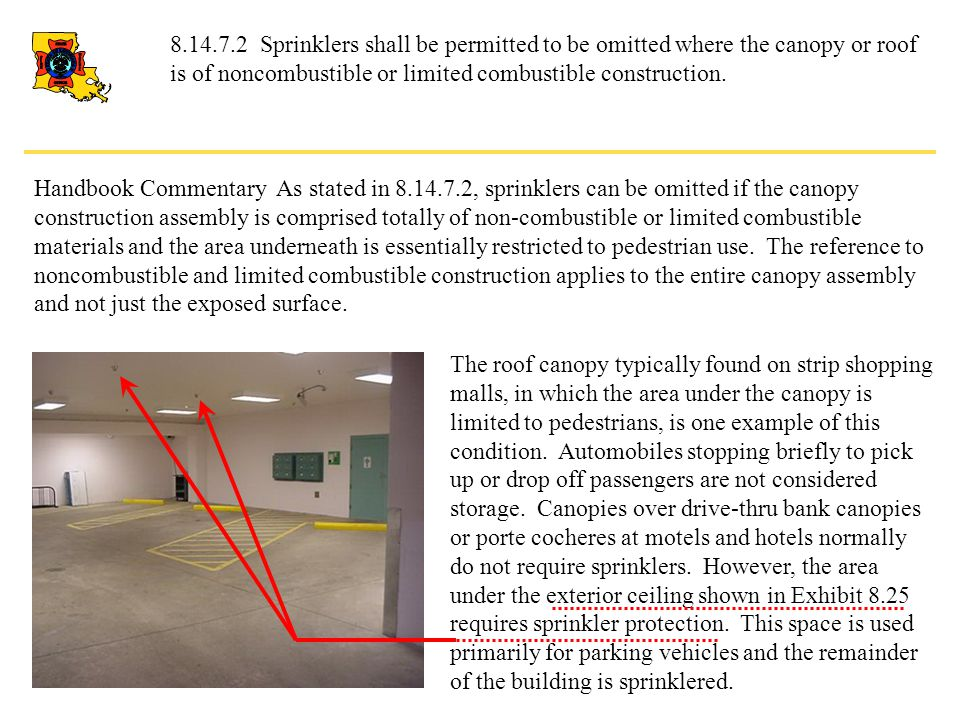 8.14.7.2 Sprinklers shall be permitted to be omitted where the canopy or roof is of noncombustible or limited combustible construction.