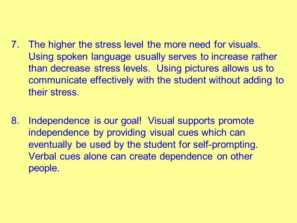 The higher the stress level the more need for visuals