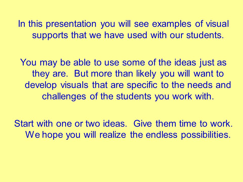 In this presentation you will see examples of visual supports that we have used with our students.
