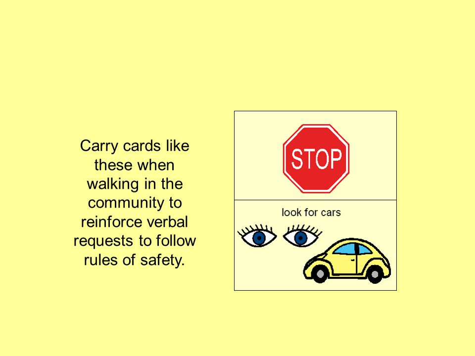 Carry cards like these when walking in the community to reinforce verbal requests to follow rules of safety.