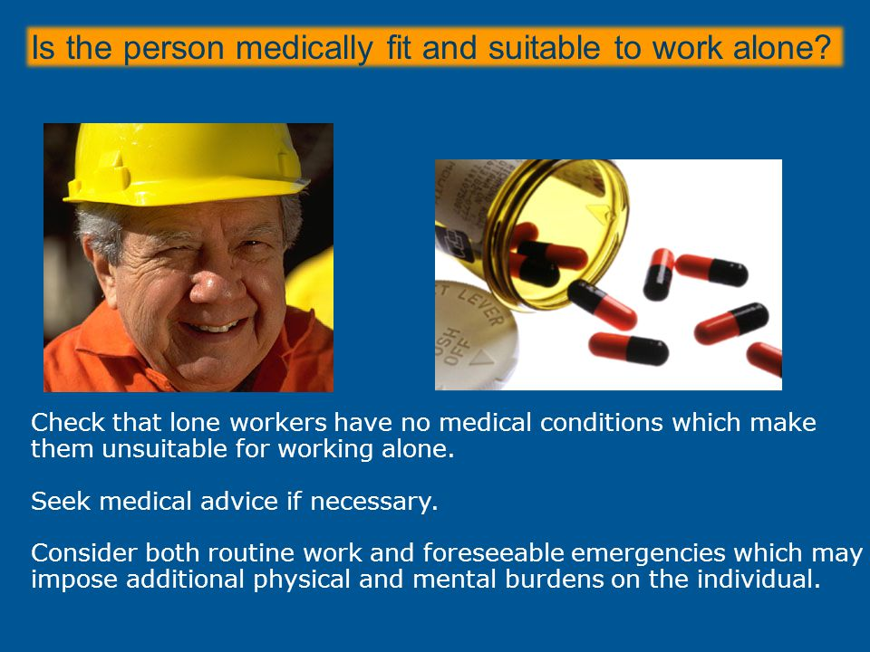 Is the person medically fit and suitable to work alone