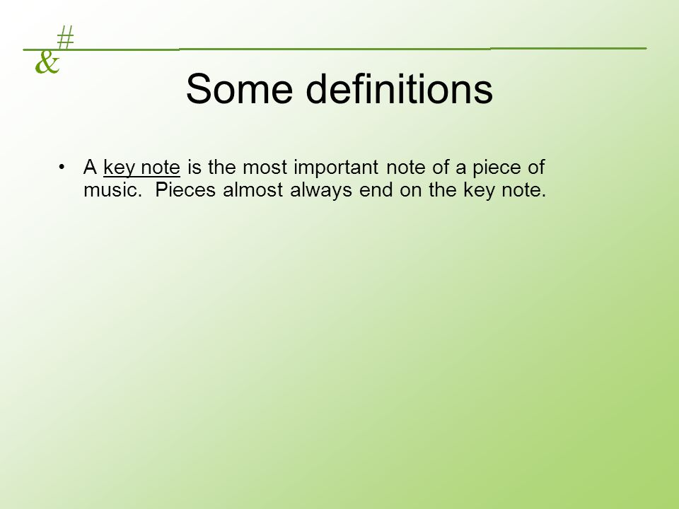 Some definitions A key note is the most important note of a piece of music.
