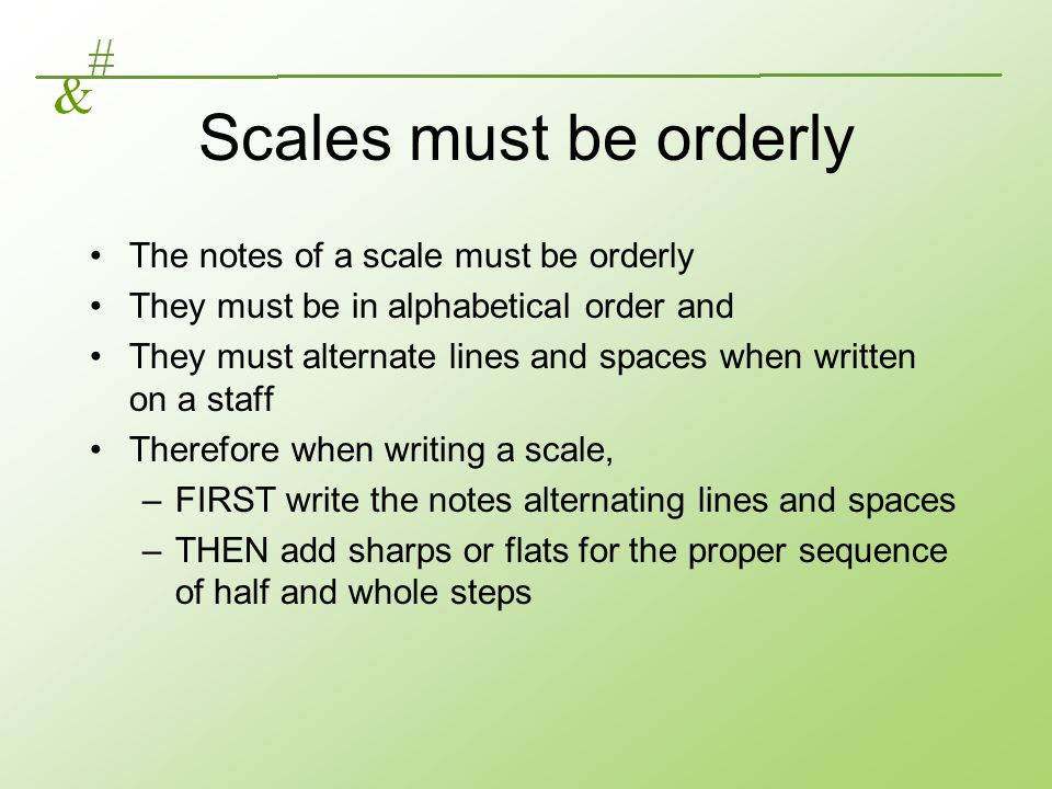 Scales must be orderly The notes of a scale must be orderly
