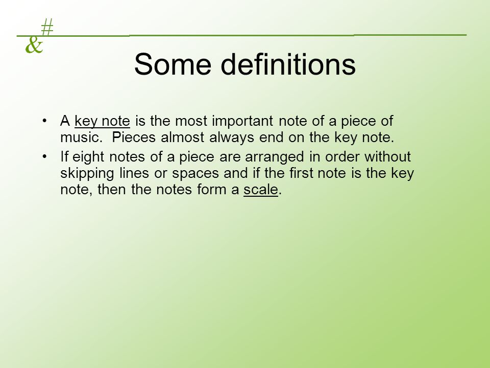 Some definitions A key note is the most important note of a piece of music. Pieces almost always end on the key note.