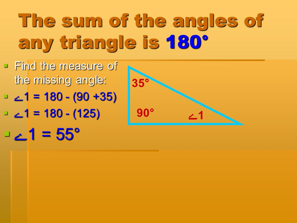 The sum of the angles of any triangle is 180°