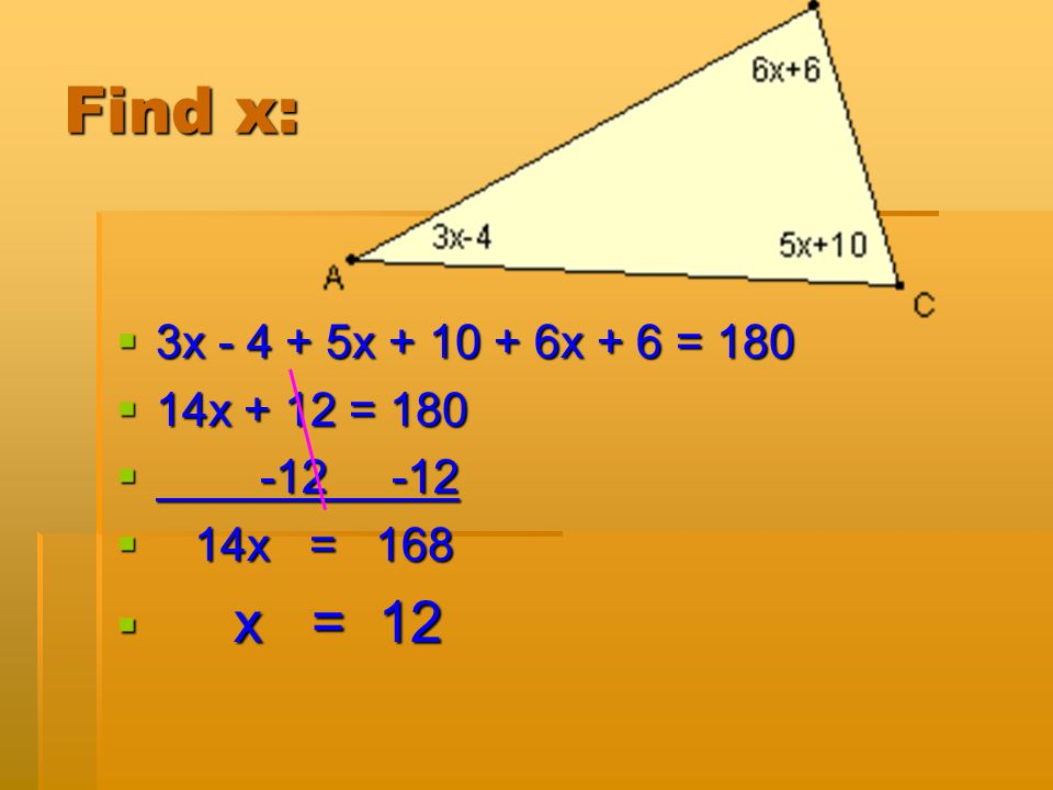 Find x: 3x - 4 + 5x + 10 + 6x + 6 = 180 14x + 12 = 180 -12 -12