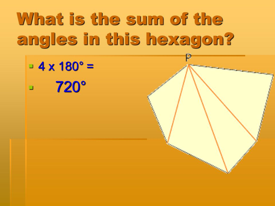 What is the sum of the angles in this hexagon