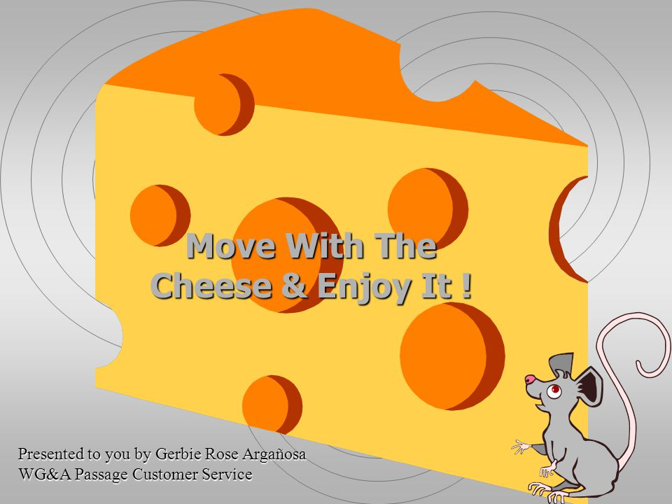 Move With The Cheese & Enjoy It !