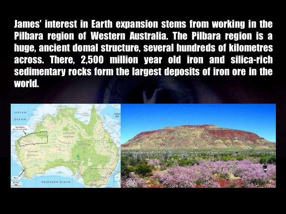 James' interest in Earth expansion stems from working in the Pilbara region of Western Australia.