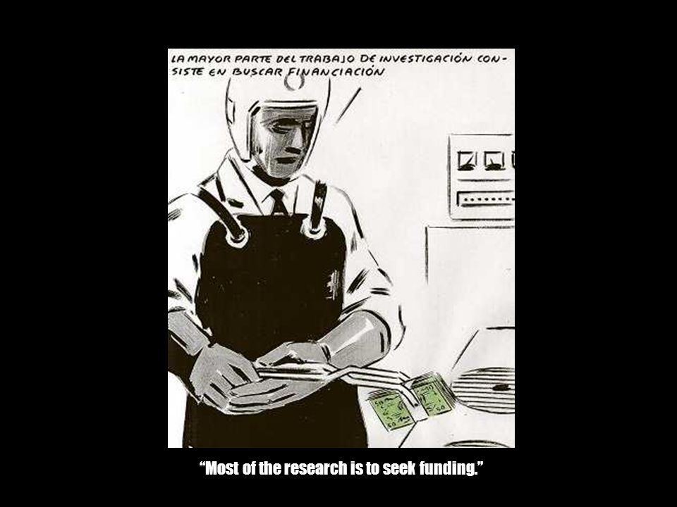 Most of the research is to seek funding.