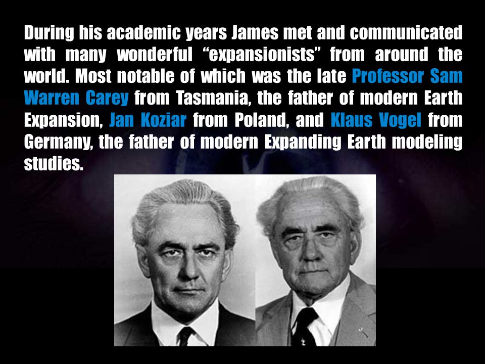 During his academic years James met and communicated with many wonderful expansionists from around the world.