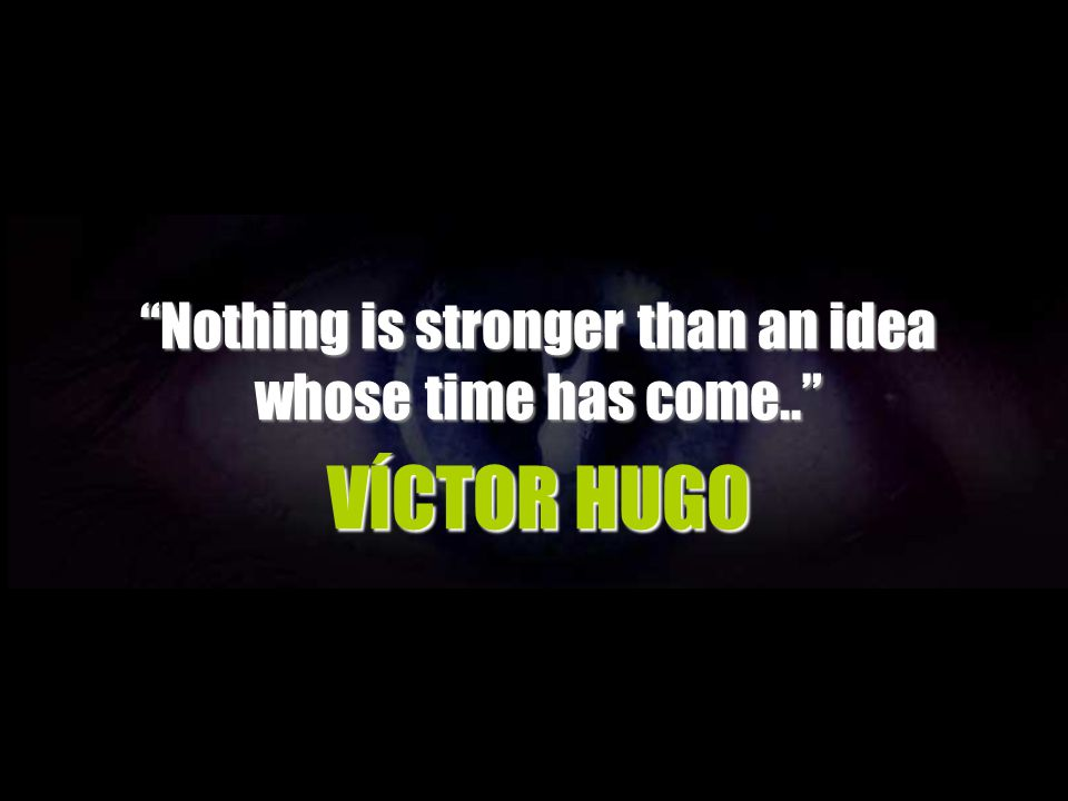 Nothing is stronger than an idea