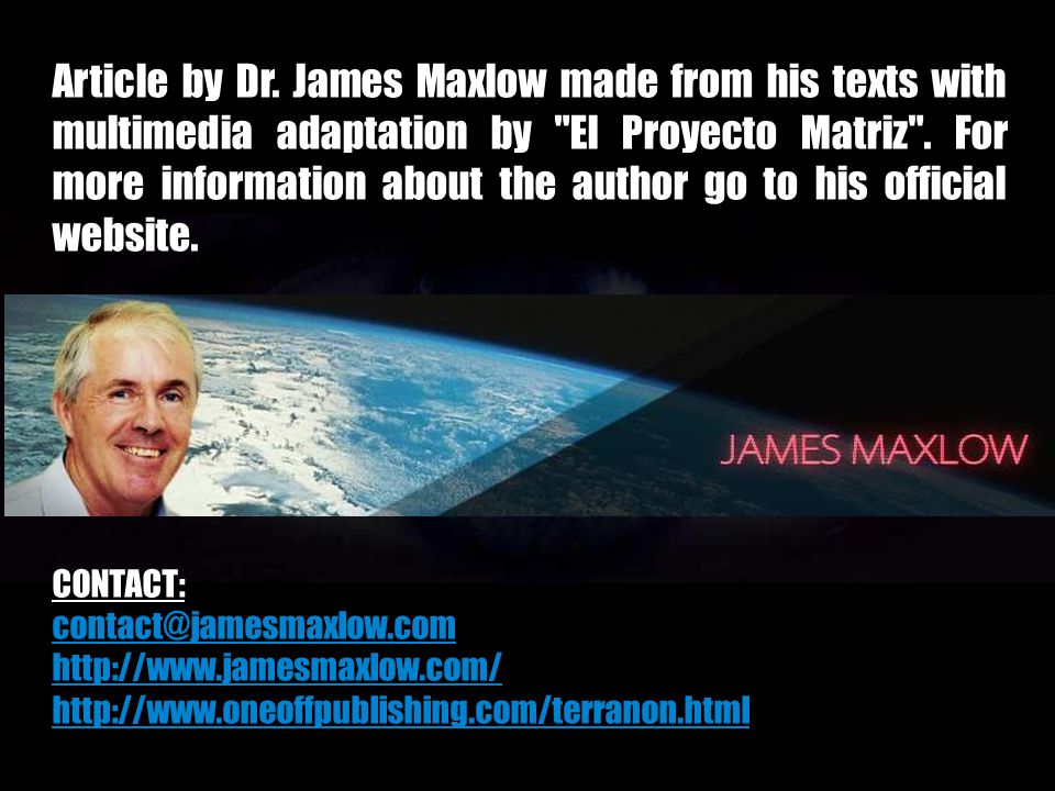 Article by Dr. James Maxlow made ​​from his texts with multimedia adaptation by El Proyecto Matriz . For more information about the author go to his official website.
