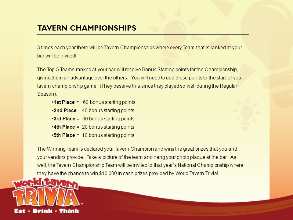 TAVERN CHAMPIONSHIPS 3 times each year there will be Tavern Championships where every Team that is ranked at your bar will be invited!