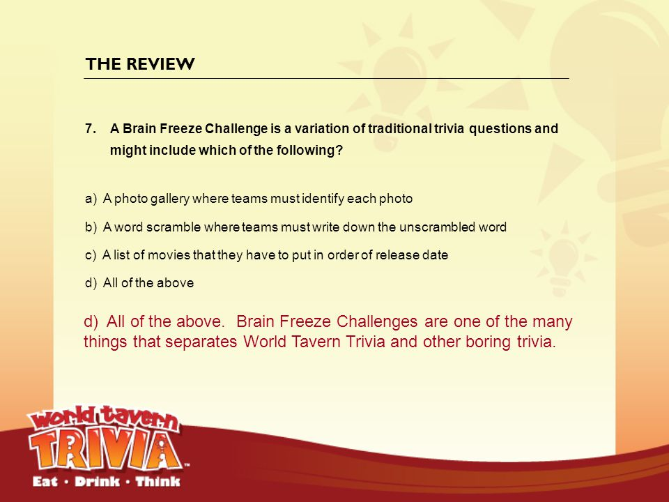 THE REVIEW A Brain Freeze Challenge is a variation of traditional trivia questions and might include which of the following