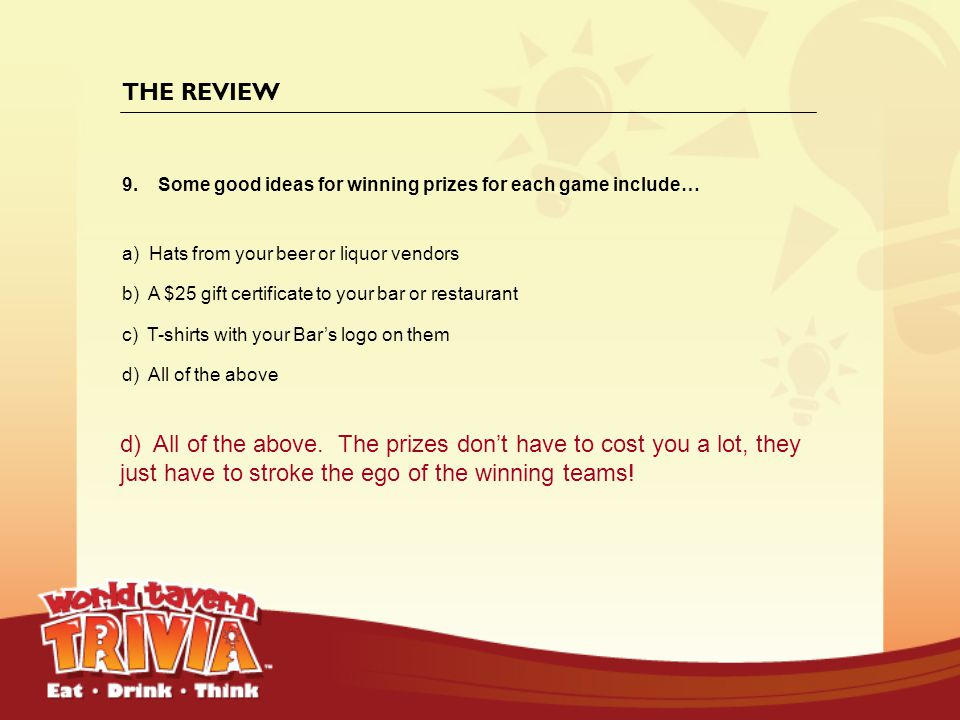 THE REVIEW Some good ideas for winning prizes for each game include… a) Hats from your beer or liquor vendors.