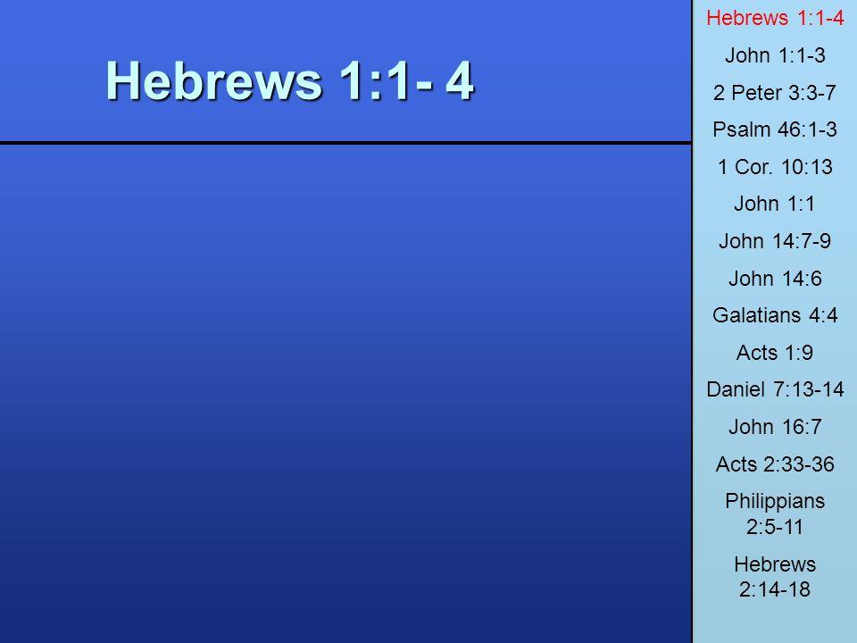 Hebrews 1:1-4 John 1:1-3. 2 Peter 3:3-7. Psalm 46:1-3. 1 Cor. 10:13. John 1:1. John 14:7-9. John 14:6.