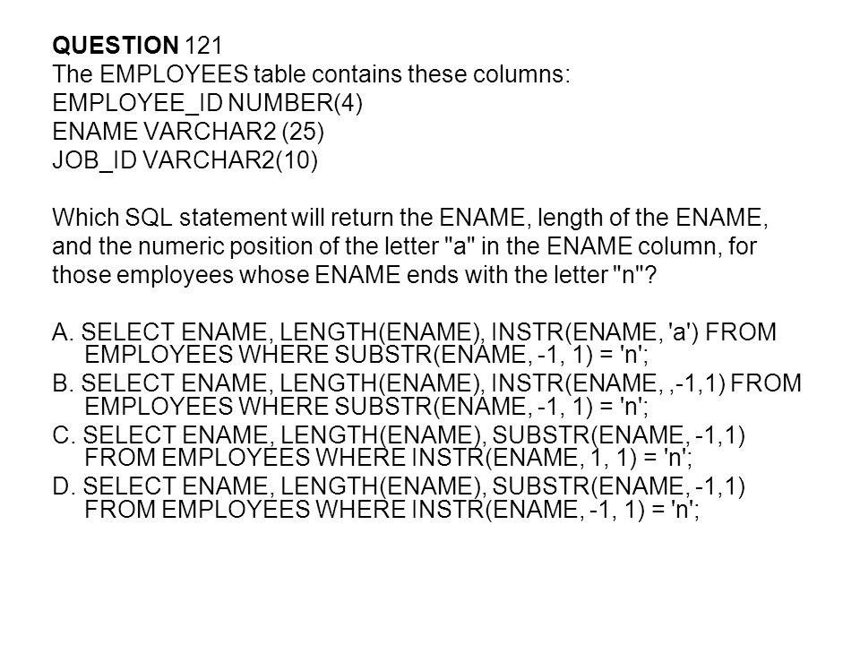 QUESTION 121 The EMPLOYEES table contains these columns: EMPLOYEE_ID NUMBER(4) ENAME VARCHAR2 (25)