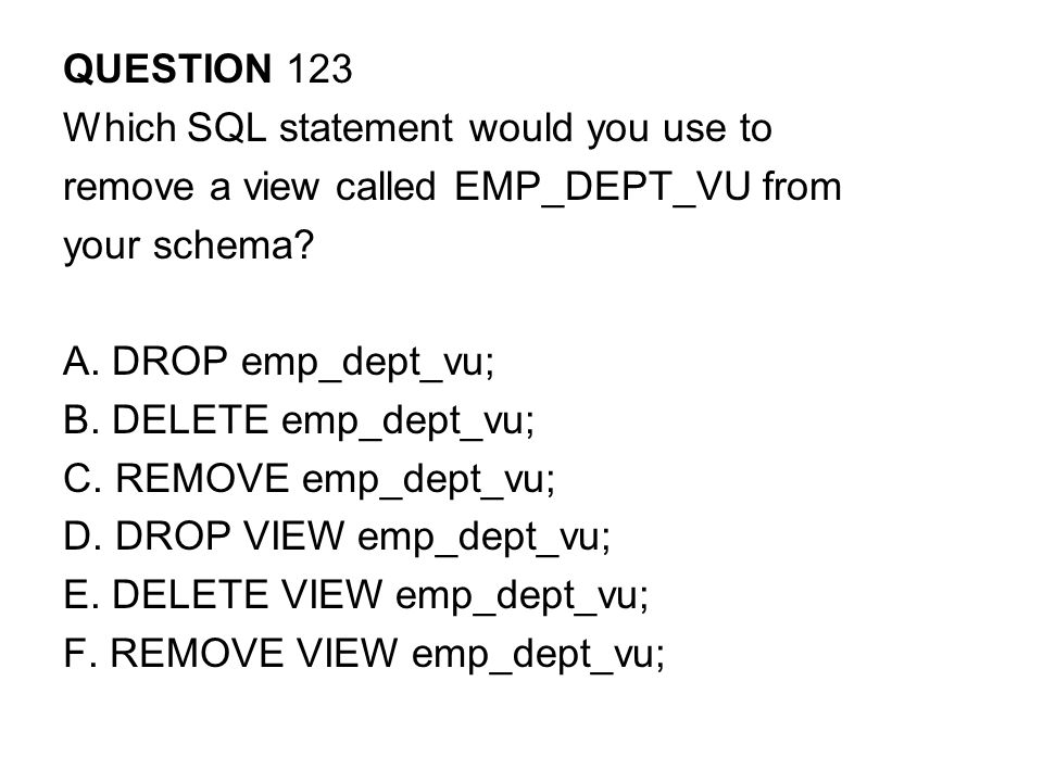 QUESTION 123 Which SQL statement would you use to. remove a view called EMP_DEPT_VU from. your schema