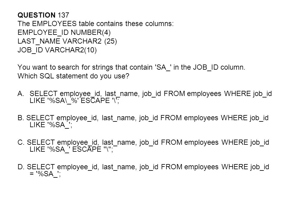 QUESTION 137 The EMPLOYEES table contains these columns: EMPLOYEE_ID NUMBER(4) LAST_NAME VARCHAR2 (25)