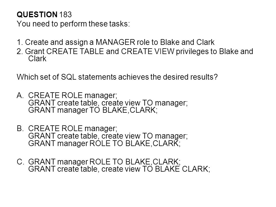 QUESTION 183 You need to perform these tasks: 1. Create and assign a MANAGER role to Blake and Clark.