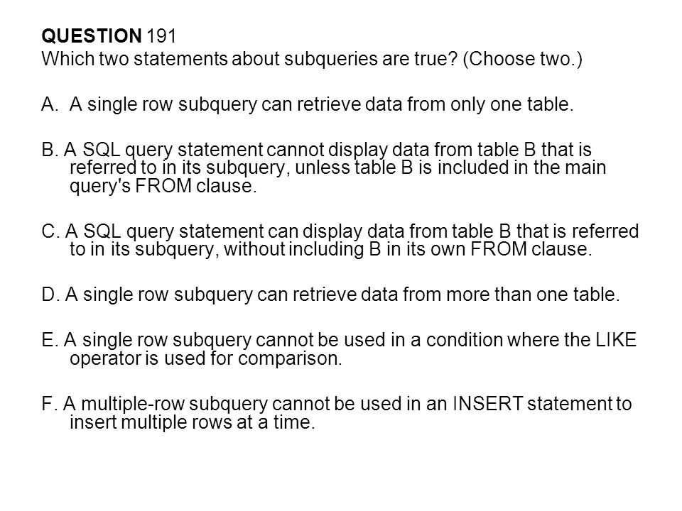 QUESTION 191 Which two statements about subqueries are true (Choose two.) A single row subquery can retrieve data from only one table.