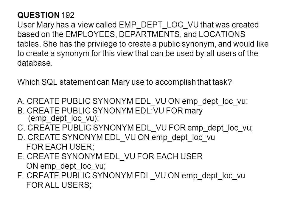 QUESTION 192 User Mary has a view called EMP_DEPT_LOC_VU that was created. based on the EMPLOYEES, DEPARTMENTS, and LOCATIONS.