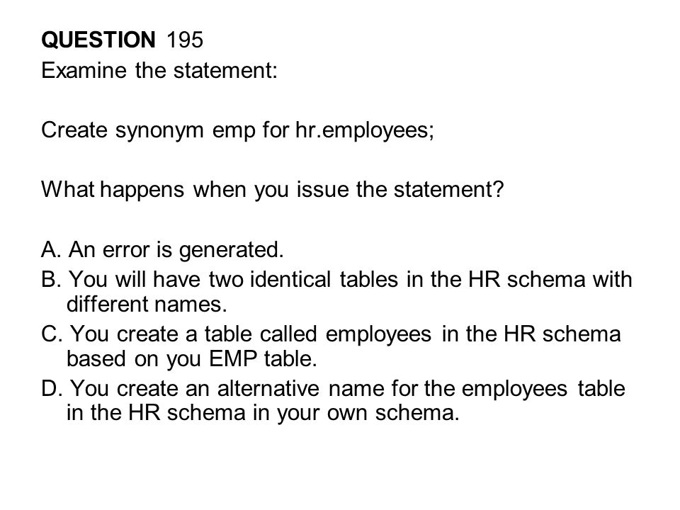 QUESTION 195 Examine the statement: Create synonym emp for hr.employees; What happens when you issue the statement