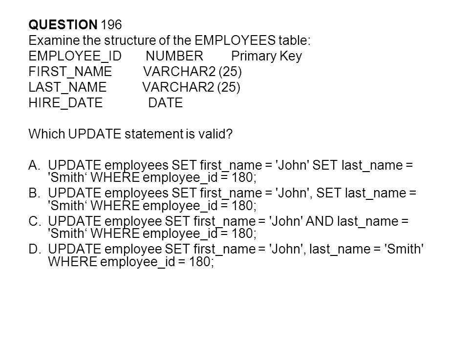 QUESTION 196 Examine the structure of the EMPLOYEES table: EMPLOYEE_ID NUMBER Primary Key.