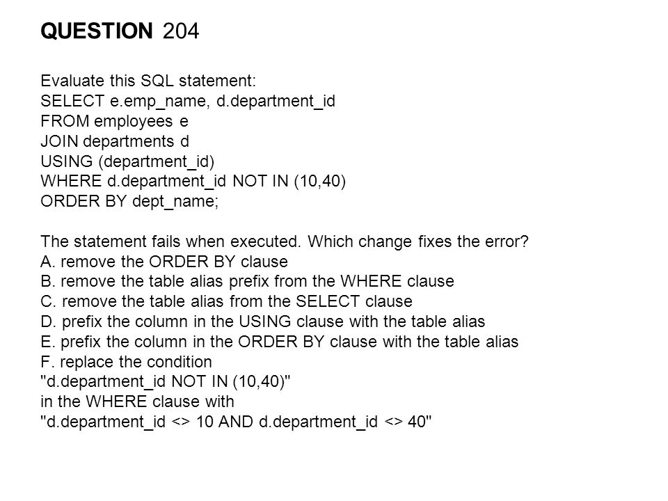 QUESTION 204 Evaluate this SQL statement: