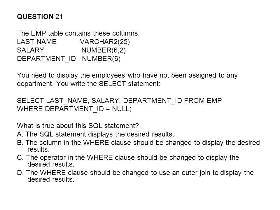 QUESTION 21 The EMP table contains these columns: LAST NAME VARCHAR2(25) SALARY NUMBER(6,2)