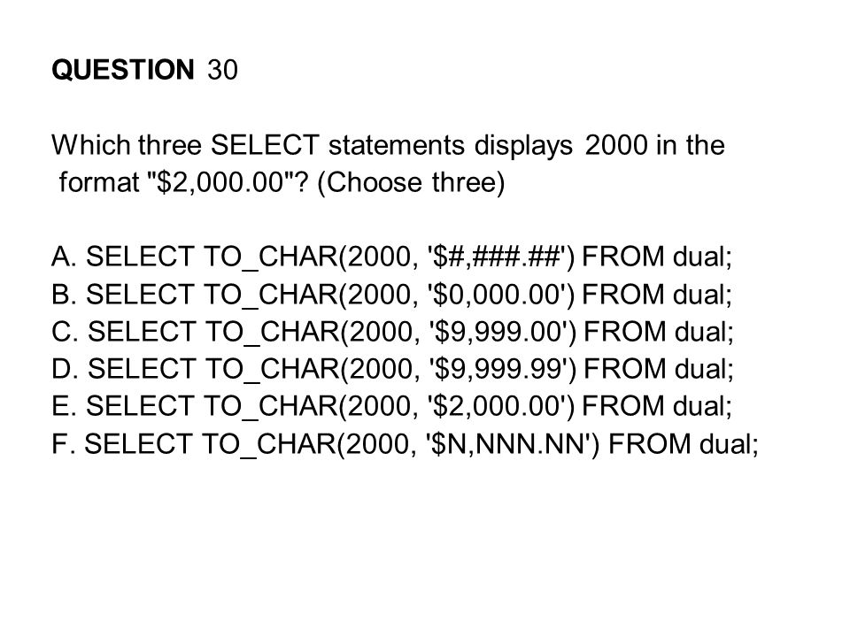 QUESTION 30 Which three SELECT statements displays 2000 in the. format $2,000.00 (Choose three)