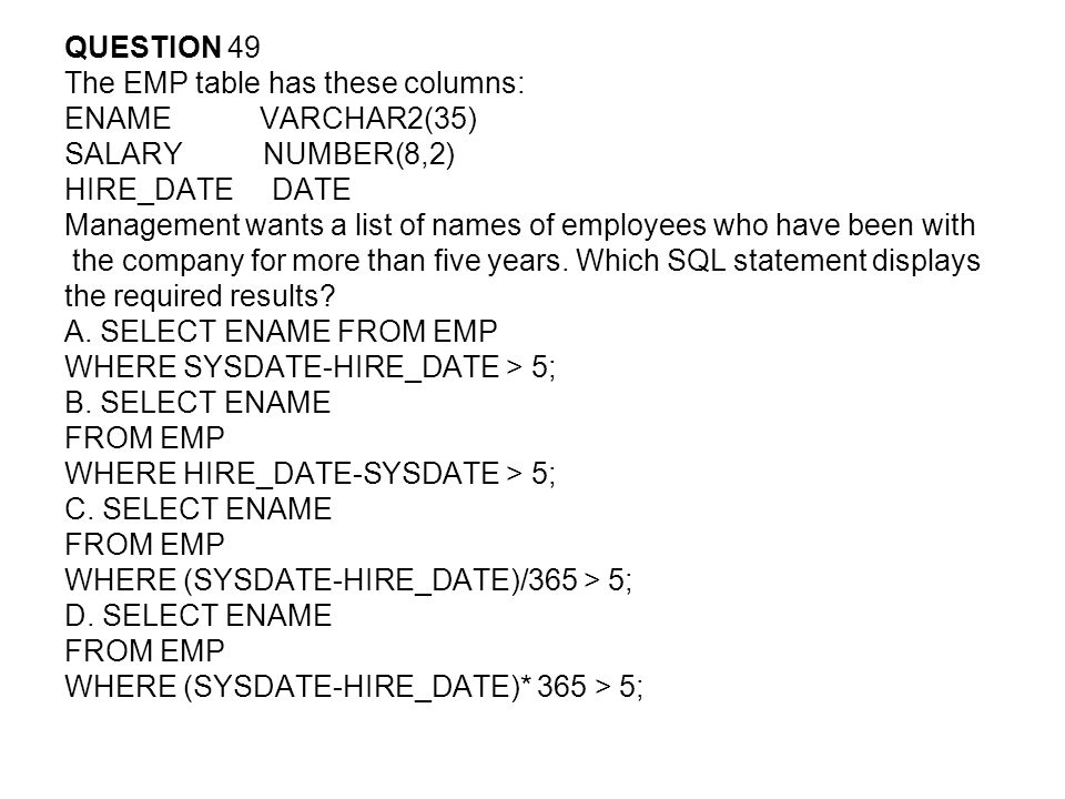 QUESTION 49 The EMP table has these columns: ENAME VARCHAR2(35) SALARY NUMBER(8,2)