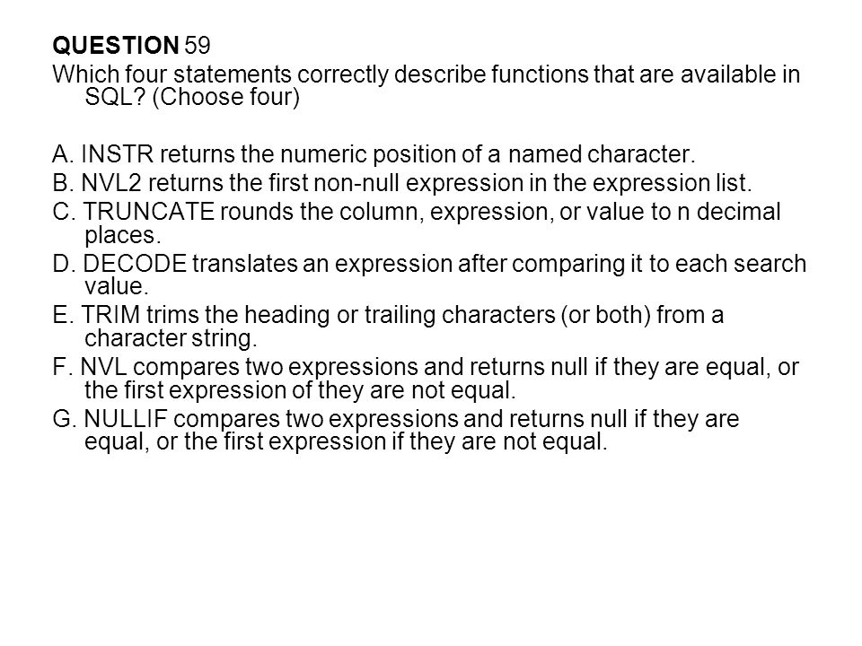 QUESTION 59 Which four statements correctly describe functions that are available in SQL (Choose four)
