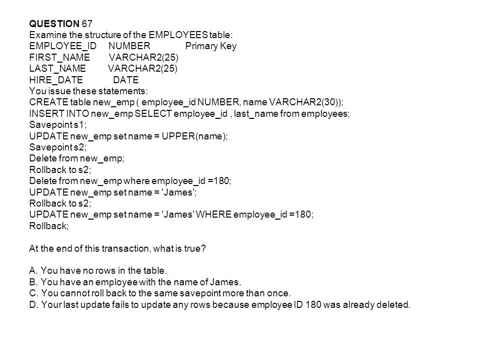 QUESTION 67 Examine the structure of the EMPLOYEES table: EMPLOYEE_ID NUMBER Primary Key.