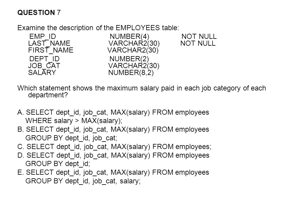 QUESTION 7 Examine the description of the EMPLOYEES table: