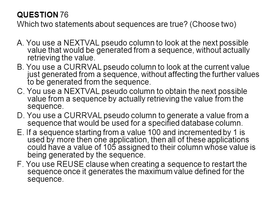 QUESTION 76 Which two statements about sequences are true (Choose two)