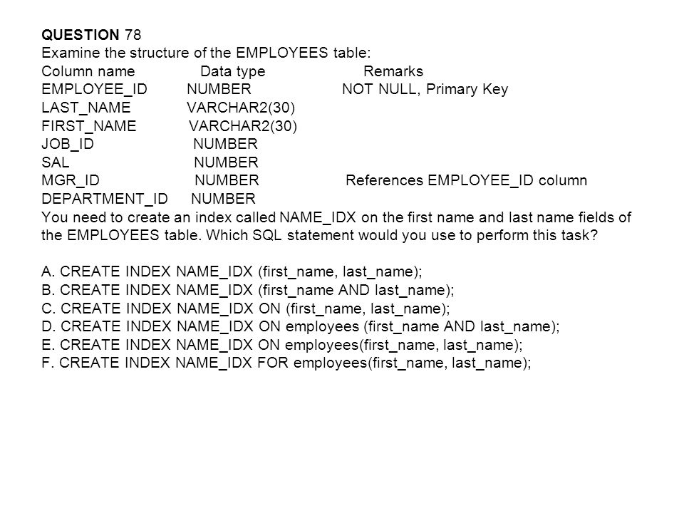 QUESTION 78 Examine the structure of the EMPLOYEES table: Column name Data type Remarks.