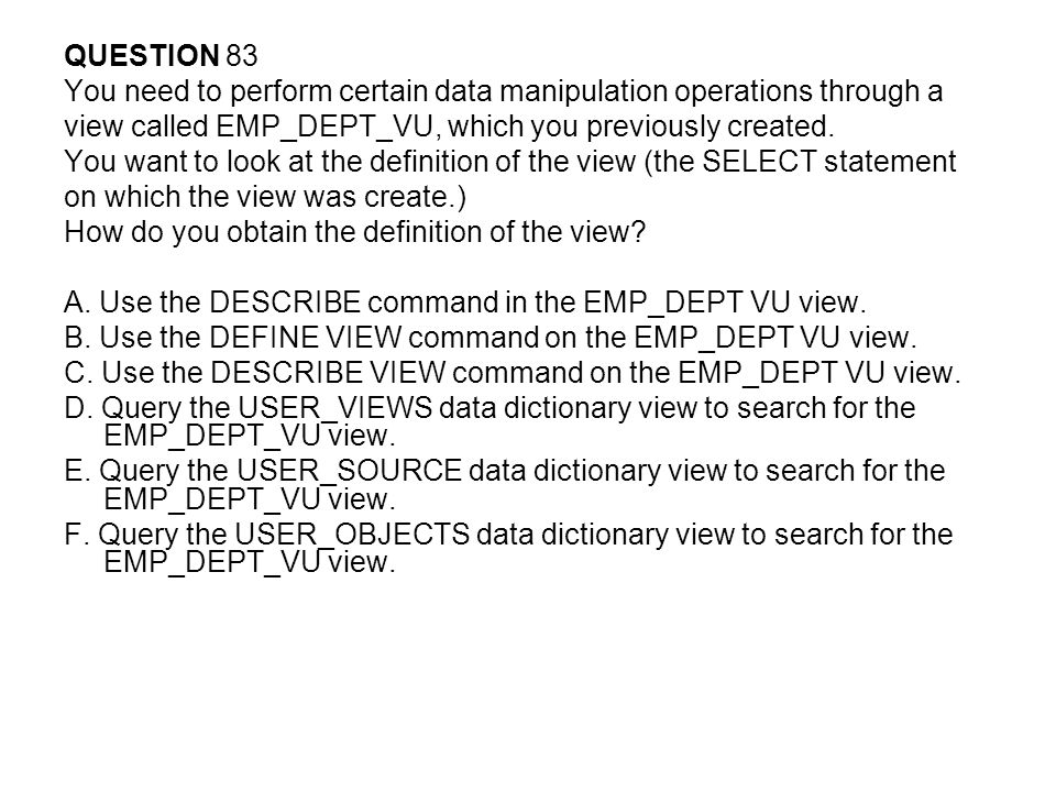 QUESTION 83 You need to perform certain data manipulation operations through a. view called EMP_DEPT_VU, which you previously created.