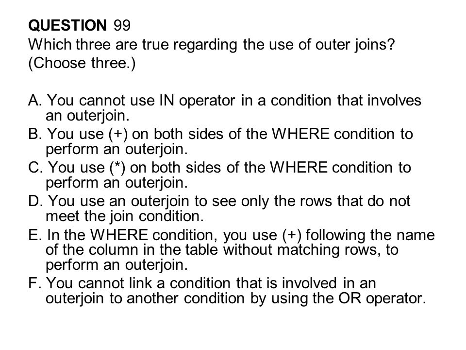 QUESTION 99 Which three are true regarding the use of outer joins (Choose three.)