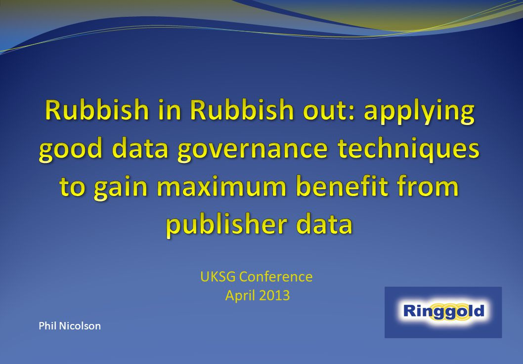 Rubbish in Rubbish out: applying good data governance techniques to gain maximum benefit from publisher data