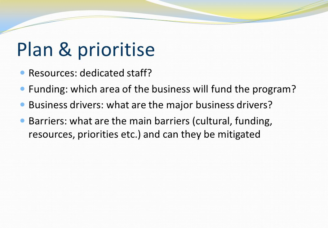Plan & prioritise Resources: dedicated staff
