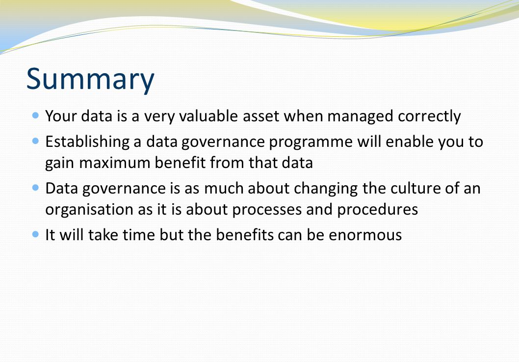 Summary Your data is a very valuable asset when managed correctly